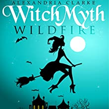 Witch Myth: Wild Fire: Book 2 Audiobook by Alexandria Clarke Narrated by Elisabeth Lagelee