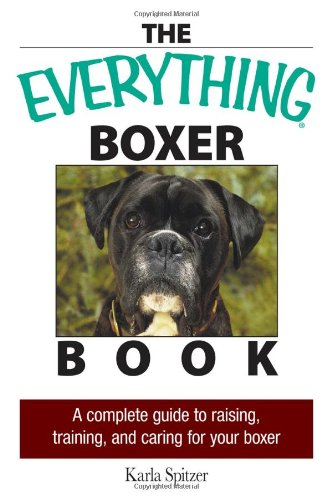 The Everything Boxer Book: A Complete Guide to Raising, Training, And Caring for Your Boxer