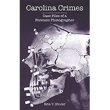 Carolina Crimes: Case Files of a Forensic Photographer (True Crime)