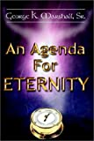 An Agenda for Eternity, George K. Marshall, 1403315159