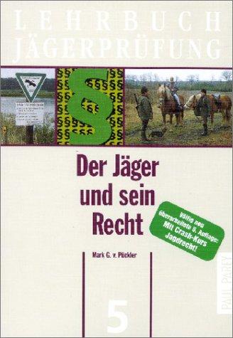 Lehrbuch Jägerprüfung: Der Jäger und sein Recht