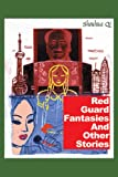 Red Guard Fantasies and Other Stories, Shouhua Qi, 1592650686