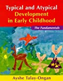 Typical and Atypical Development in Early Childhood : The Fundamentals, Talay-Ongan, Ayshe, 1864486619