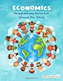 Economics through Everyday Stories from around the World: An introduction to economics for children or Economics for kids, dummies and everyone else (Financial Literacy for Kids)