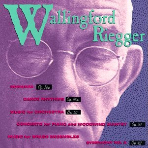 Riegger: Symphony No3, Romanza, Dance Rhythms, Music for Orchestra, Concerto for Piano and Woodwind Quintet, Music for Brass Choir, Movement for Two Trumpets Trombone and Piano, Nonet for Brass