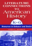 Literature Connections to American History K6, Lynda G. Adamson, 156308502X