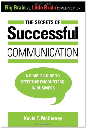 The Secrets of Successful Communication: A Simple Guide to Effective Encounters in Business (Big Brain vs. Little Brain