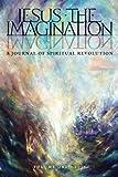 JESUS the IMAGINATION: A Journal of Spiritual Revolution (Volume One 2017)