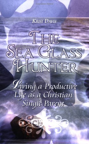 The Sea Glass Hunter: Living a Productive Life as a Christian Single Parent