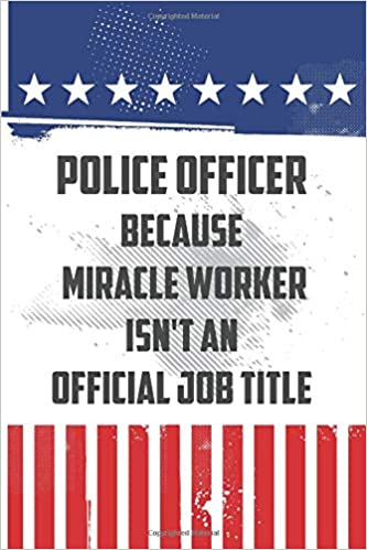Amazon com: Police Officer Because Miracle Worker Isn't An Official