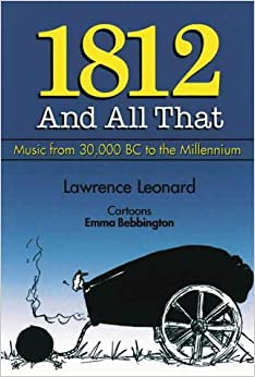 1812 and All That: A Concise History of Music from 30,000 BC to the Millennium