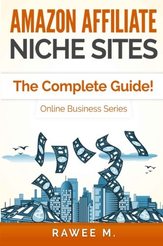 5149JM9bYOL - Amazon Affiliate Niche Sites: The Complete Guide! (Online Business Series)