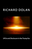 UFOs and Disclosure in the Trump Era (Richard Dolan Lecture Series Book 2) (English Edition)