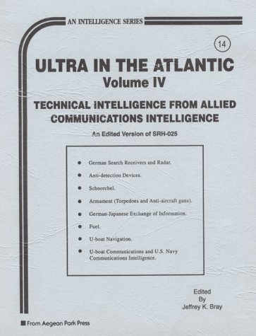 Ultra in the Atlantic: Technical Intelligence from Allied Communications Intelligence (Intelligence Series)
