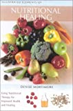 img - for The Illustrated Elements of... - Nutritional Healing: Get Healthy... Naturally by Denise Mortimore (2003-04-07) book / textbook / text book