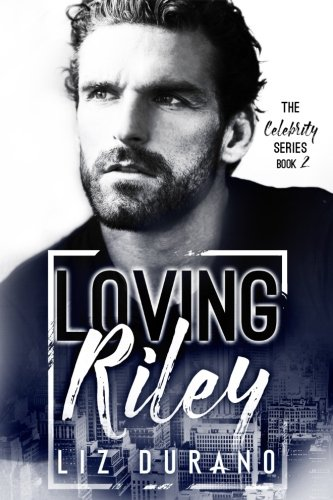 Loving Riley: Book 2 of the Celebrity Series (Volume 2)