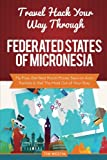 Travel Hack Your Way Through Federated States of Micronesia: Fly Free, Get Best Room Prices, Save on Auto Rentals & Get The Most Out of Your Stay
