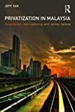 Privatization in Malaysia : Regulation, Rent-Seeking and Policy Failure, Tan, Jeff, 0415545374