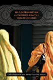 img - for Self-Determination and Women s Rights in Muslim Societies (Brandeis Series on Gender, Culture, Religion, and Law) book / textbook / text book