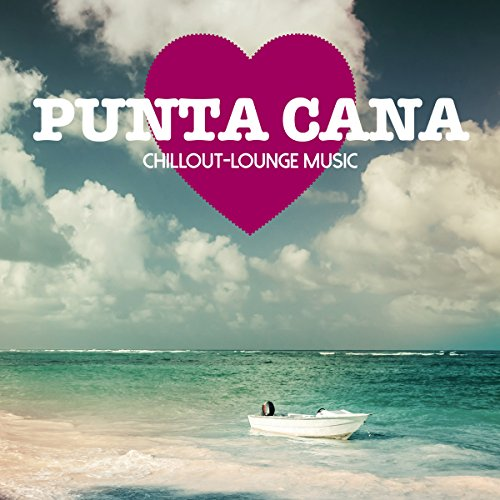 Punta Cana Chillout Lounge Music - 200 Songs