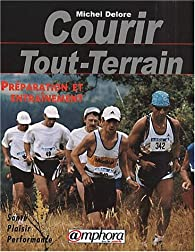 Courir Tout-Terrain. Préparation et entraînement par Michel Delore