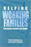Helping Working Families : The Earned Income Tax Credit, Hoffman, Saul and Seidman, Laurence, 0880992549