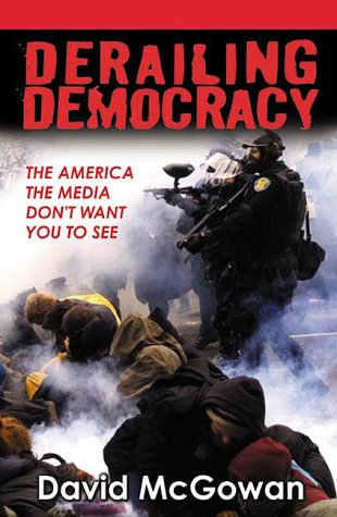 Derailing Democracy: The America the Media Don't Want You to See