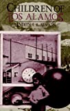 Children of Los Alamos: An Oral History of the Town Where the Atomic Age Began (Twayne's Oral History Series)