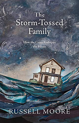 The Storm-Tossed Family: How the Cross Reshapes the Home (Aging In The Grace Of God Bible Study)