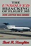 The Unsolved Hijacking of Flight 305, Burt H. Slaughter, 1493129961