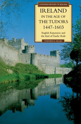 Ireland in the Age of the Tudors, 1447-1603: English Expansion and the End of Gaelic Rule (Longman History of Ireland)
