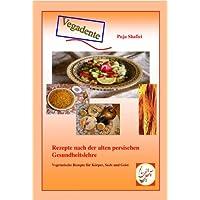 Vegadente: Rezepte nach der alten persischen Gesundheitslehre