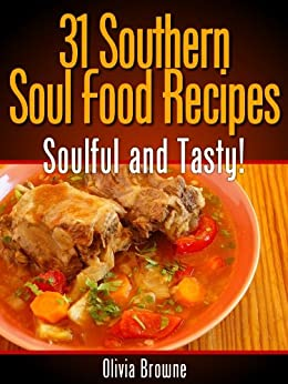 31 Southern Soul Food Recipes - Soulful and Tasty by [Browne, Olivia]