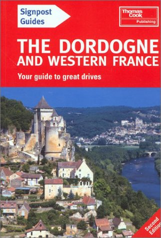 Read Online Signpost Guide Dordogne and Western France, 2nd: Your Guide to Great Drives (Signpost Guide Dordogne & Western France: Your Guide to Great Drives) pdf