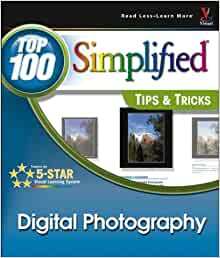 Digital Photography: Top 100 Simplified Tips & Tricks