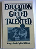 Education of the Gifted and Talented, Davis, Gary A. and Rimm, Sylvia, 0132365979