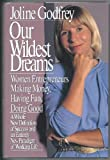 Our Wildest Dreams : Women Making Money, Having Fun, Doing Good, Godfrey, Joline, 0887305458