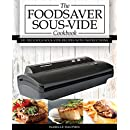 The Foodsaver Sous Vide Cookbook: 101 Delicious Recipes With Instructions For Perfect Low-Temperature Immersion Cooking! (Sous Vide Gourmet Slow Cooking)