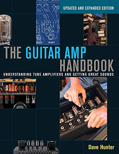 The Guitar Amp Handbook: Understanding Tube Amplifiers and Getting Great -