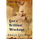 Love's Brilliant Wreckage: A WWII Novel