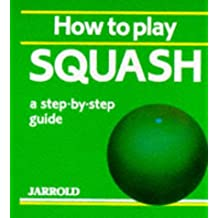 How to Play Squash: A Step-By-Step Guide