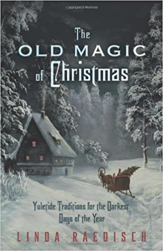 48b3f98e4 The Old Magic of Christmas  Yuletide Traditions for the Darkest Days ...