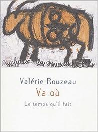 Va où par Valérie Rouzeau