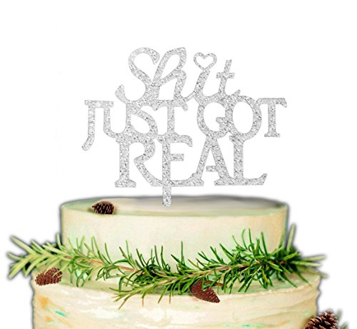 - Shit Just Got Real Cake Topper for Funny Wedding, Engagement, Bachelorette, Pregnancy Announcement (Silver)
