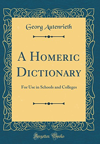 Homeric Dictionary - A Homeric Dictionary: For Use in Schools and Colleges (Classic Reprint)