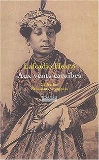Aux vents des Caraïbes : Deux années dans les Antilles françaises par Lafcadio Hearn