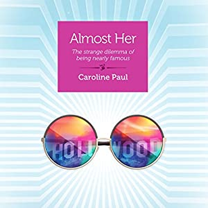 Almost Her: The Strange Dilemma of Being Nearly Famous Audiobook