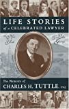 Life Stories of a Celebrated Lawyer in New York and Lake George, Charles H. Tuttle, 1883551714