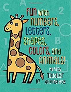 My First Toddler Coloring Book Fun With Numbers Letters Shapes Colors