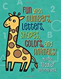 #9: My First Toddler Coloring Book: Fun with Numbers, Letters, Shapes, Colors, and Animals!